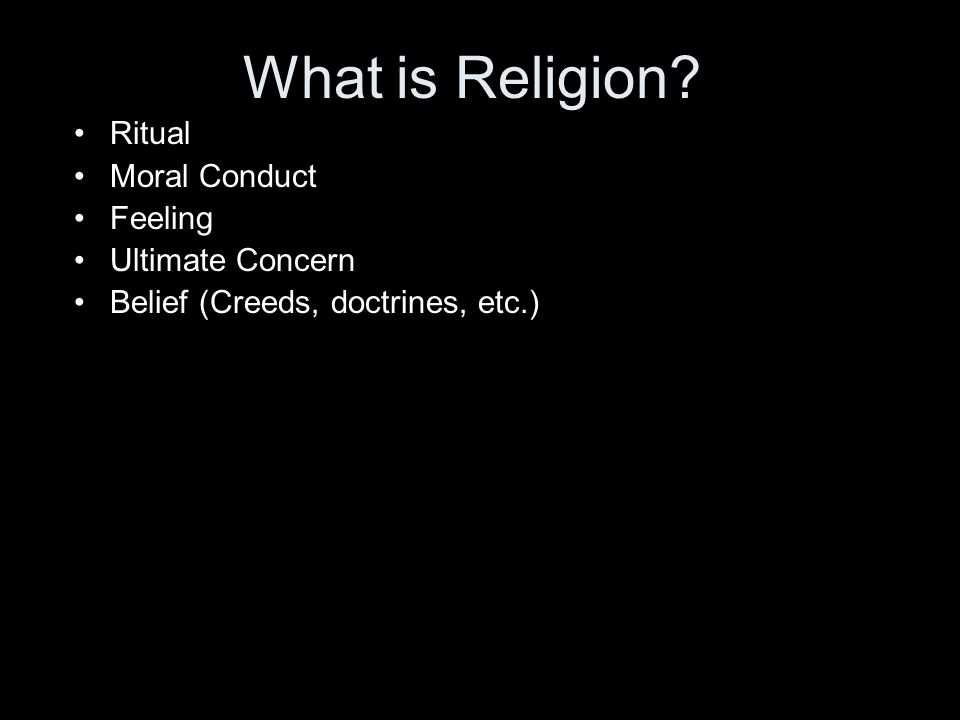 What is Religion Ritual Moral Conduct Feeling Ultimate Concern Belief (Creeds, doctrines, etc.)