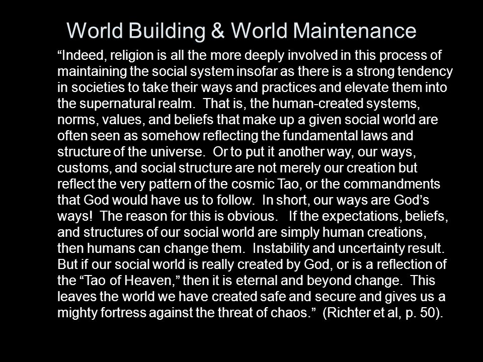 """World Building & World Maintenance """"Indeed, religion is all the more deeply involved in this process of maintaining the social system insofar as there"""