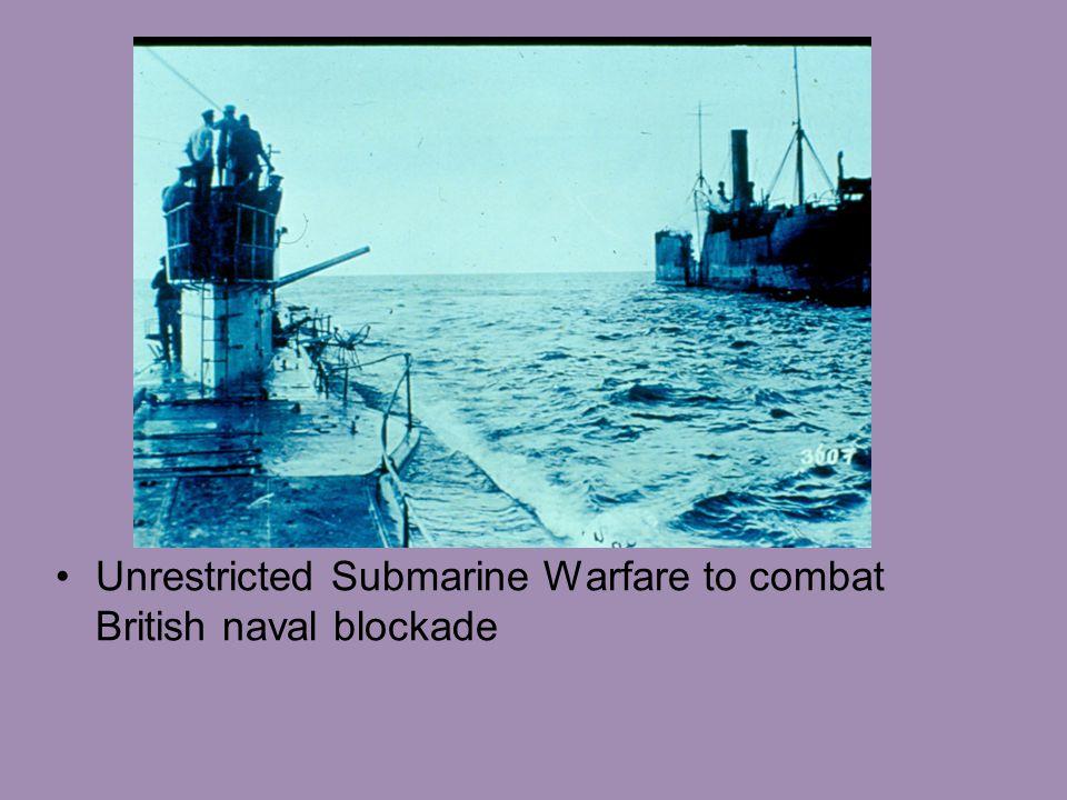 Unrestricted Submarine Warfare to combat British naval blockade