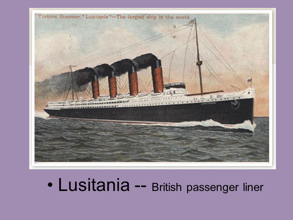 Lusitania Lusitania -- British passenger liner