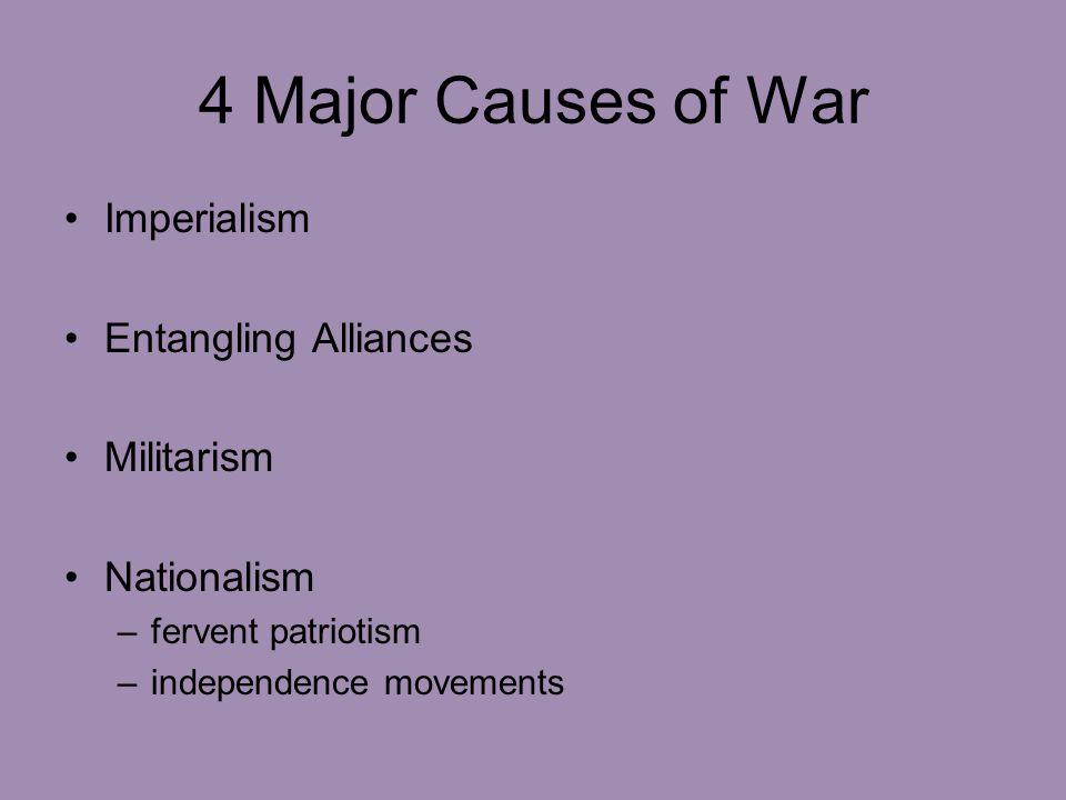 4 Major Causes of War Imperialism Entangling Alliances Militarism Nationalism –fervent patriotism –independence movements