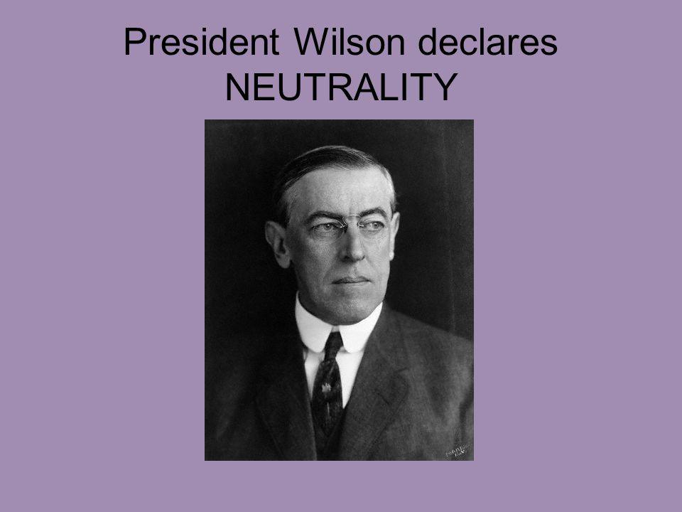 President Wilson declares NEUTRALITY