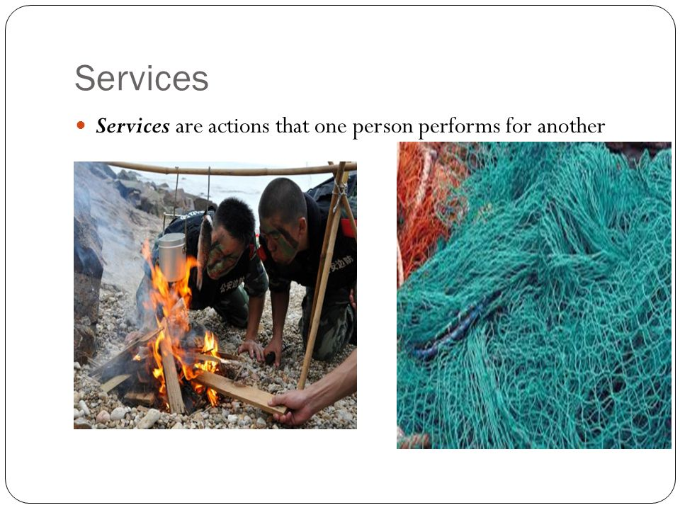 Services Services are actions that one person performs for another