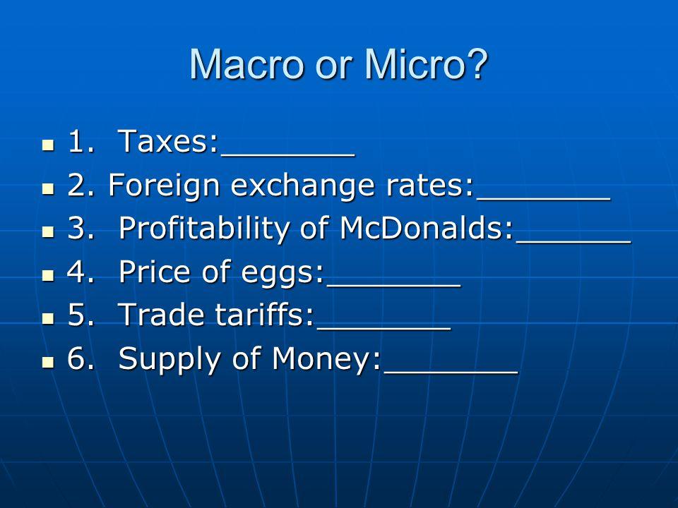 Macro or Micro. 1. Taxes:_______ 1. Taxes:_______ 2.