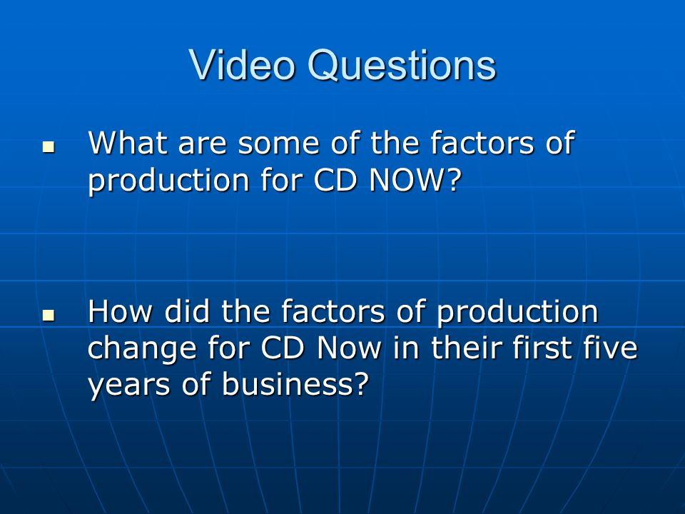 Video Questions What are some of the factors of production for CD NOW.