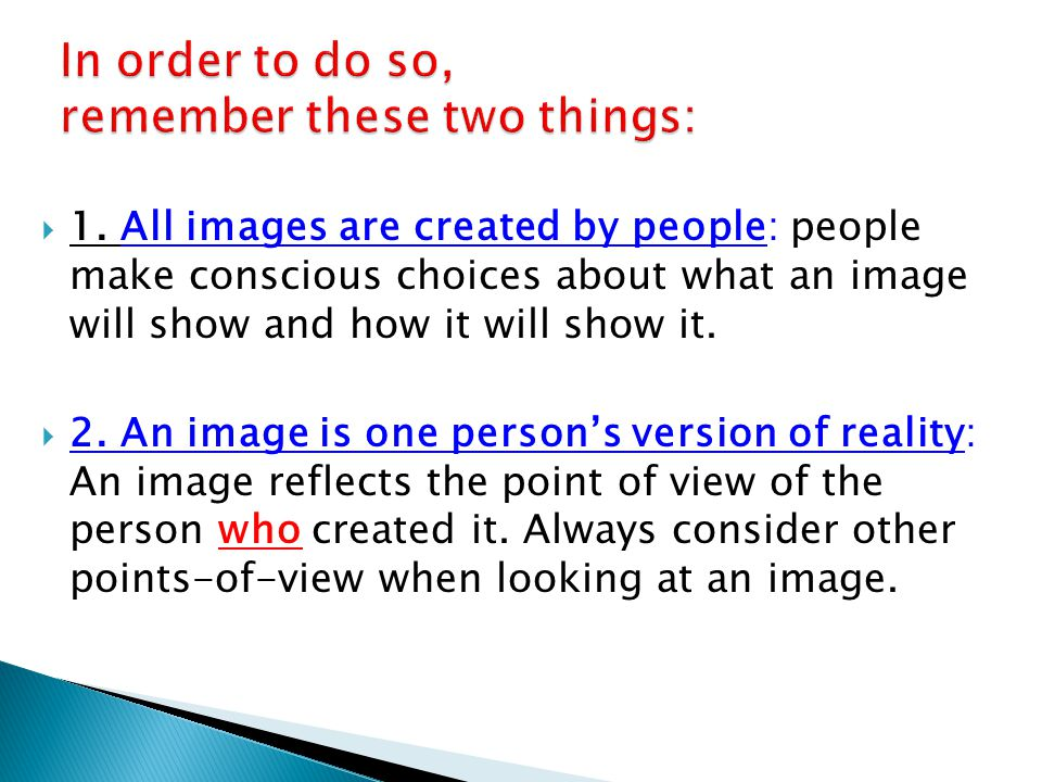  1. All images are created by people: people make conscious choices about what an image will show and how it will show it.  2. An image is one perso