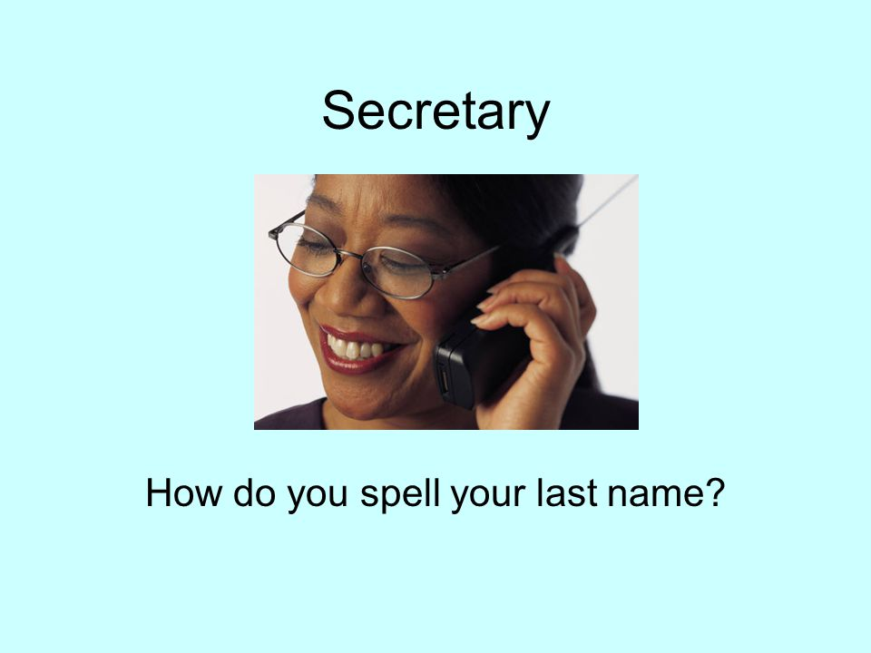 Secretary How do you spell your last name