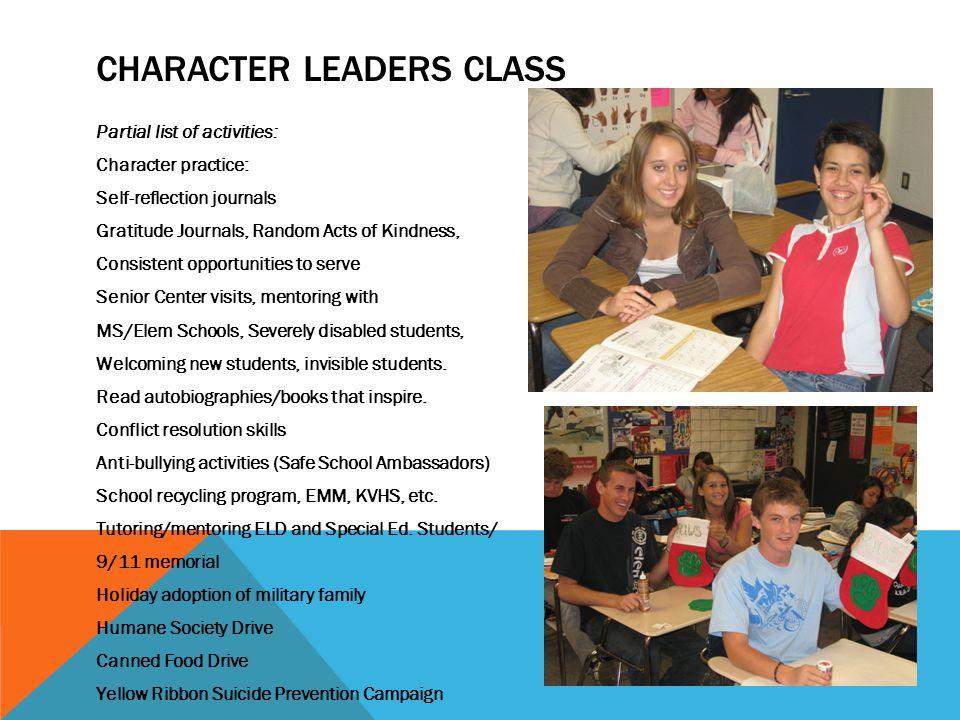 CHARACTER LEADERS CLASS Partial list of activities: Character practice: Self-reflection journals Gratitude Journals, Random Acts of Kindness, Consiste