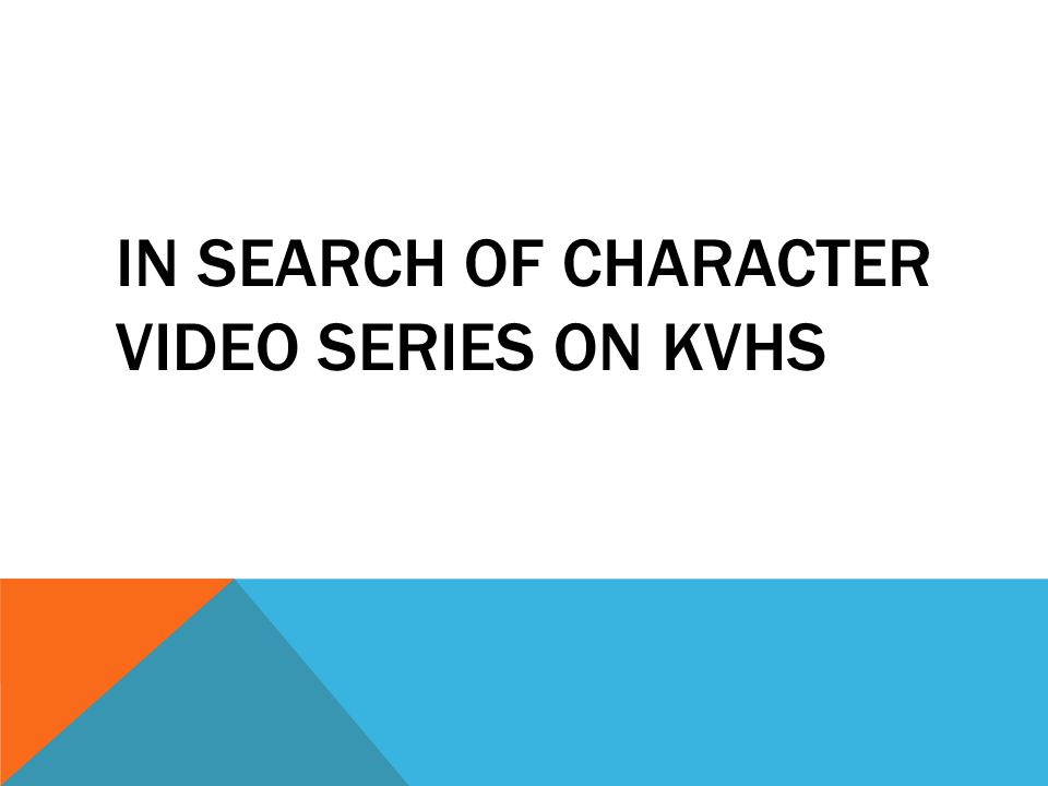 IN SEARCH OF CHARACTER VIDEO SERIES ON KVHS