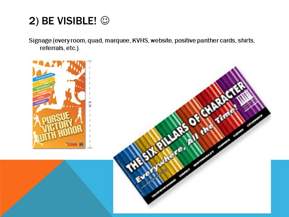 2) BE VISIBLE.