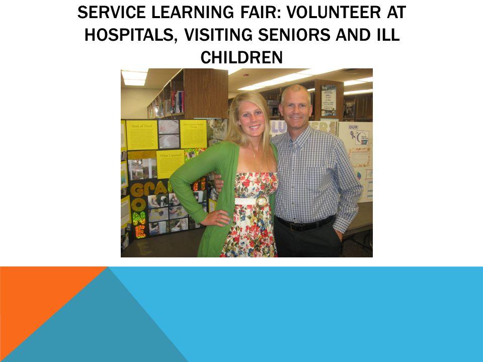SERVICE LEARNING FAIR: VOLUNTEER AT HOSPITALS, VISITING SENIORS AND ILL CHILDREN