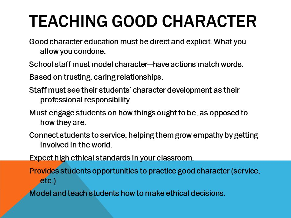 TEACHING GOOD CHARACTER Good character education must be direct and explicit.