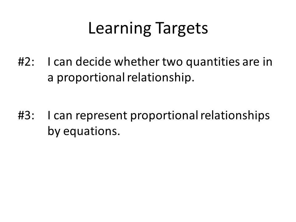 Learning Targets #2: I can decide whether two quantities are in a proportional relationship.