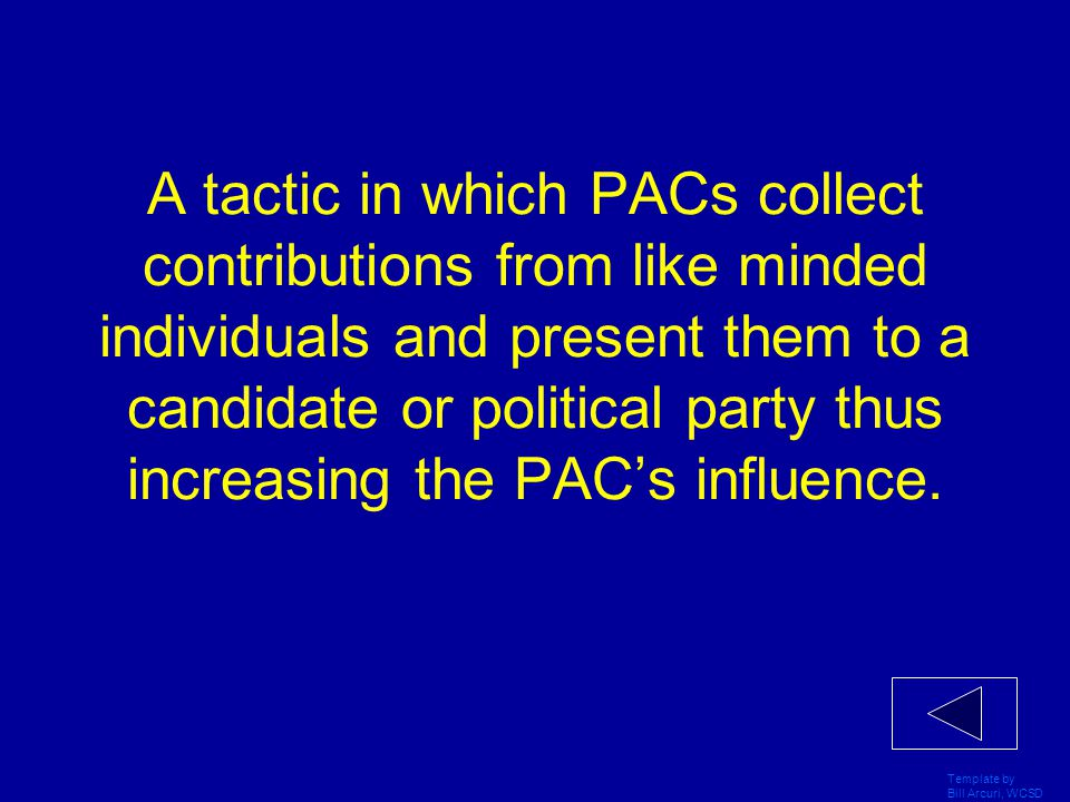 Template by Bill Arcuri, WCSD The unlimited amounts of money that individuals, groups or parties can spend in campaigns for or against candidates as l
