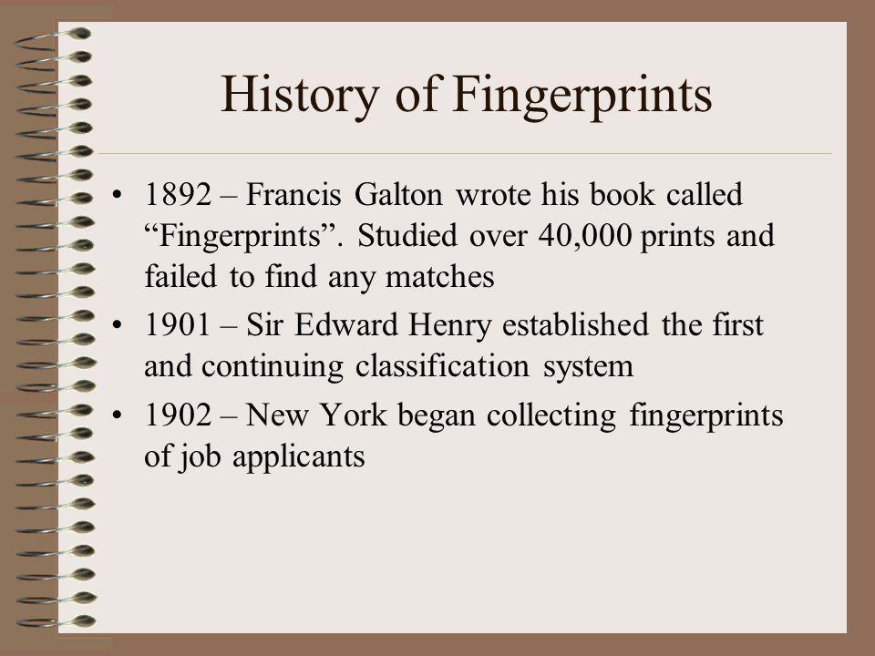 History of Fingerprints 1903 – West Brothers case in Kansas 1904 – First fingerprint bureau 1905 – US Army began fingerprinting soldiers 1924 – FBI established FP system