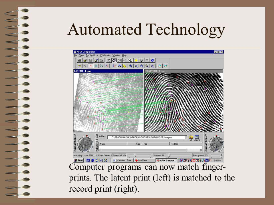 Automated Technology Computer programs can now match finger- prints. The latent print (left) is matched to the record print (right).