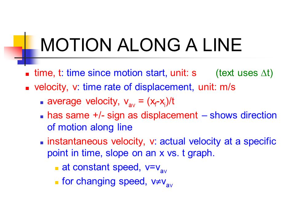 MOTION ALONG A LINE time, t: time since motion start, unit: s (text uses  t) velocity, v: time rate of displacement, unit: m/s average velocity, v av