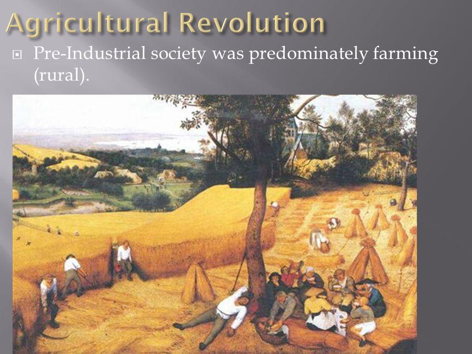  Pre-Industrial society was predominately farming (rural).