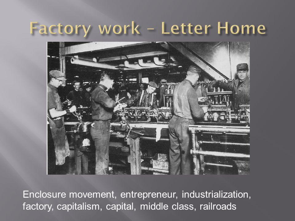 Enclosure movement, entrepreneur, industrialization, factory, capitalism, capital, middle class, railroads
