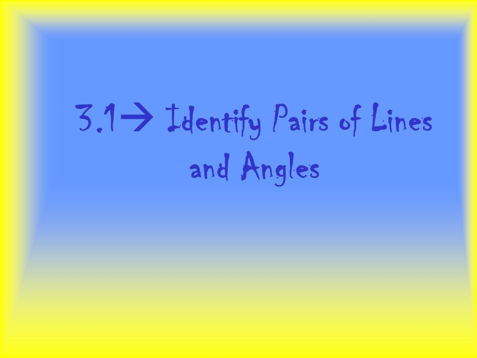 3.1  Identify Pairs of Lines and Angles