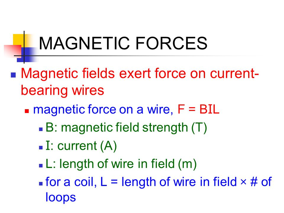 MAGNETIC FORCES Magnetic fields exert force on current- bearing wires magnetic force on a wire, F = B I L B: magnetic field strength (T) I : current (