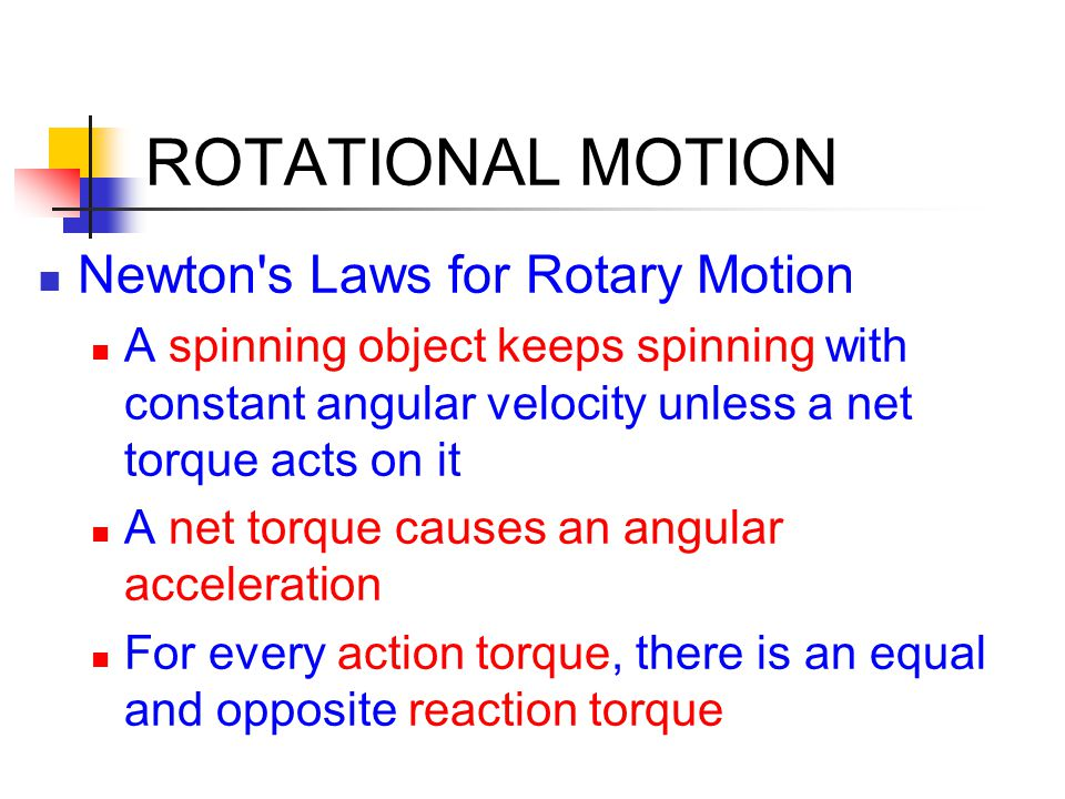 ROTATIONAL MOTION Newton's Laws for Rotary Motion A spinning object keeps spinning with constant angular velocity unless a net torque acts on it A net