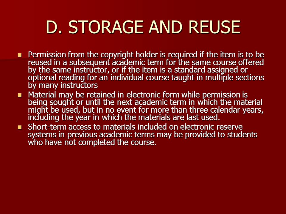 D. STORAGE AND REUSE Permission from the copyright holder is required if the item is to be reused in a subsequent academic term for the same course of