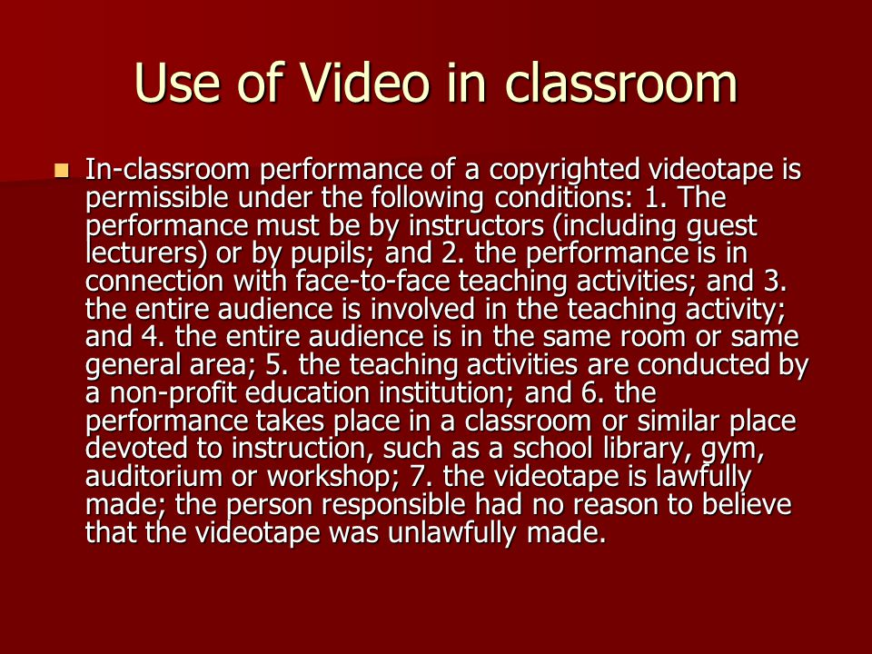 Use of Video in classroom In-classroom performance of a copyrighted videotape is permissible under the following conditions: 1.