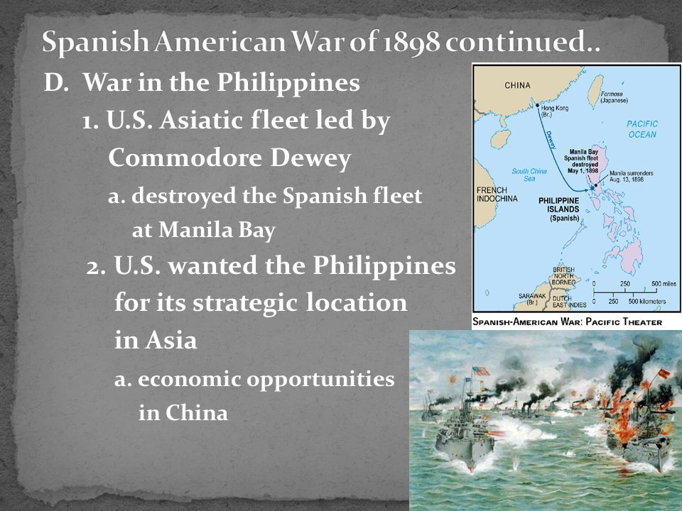 D. War in the Philippines 1. U.S. Asiatic fleet led by Commodore Dewey a.