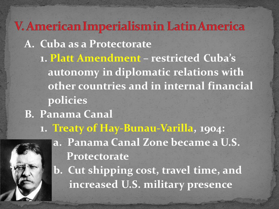 A. Cuba as a Protectorate 1. Platt Amendment – restricted Cuba's autonomy in diplomatic relations with other countries and in internal financial polic