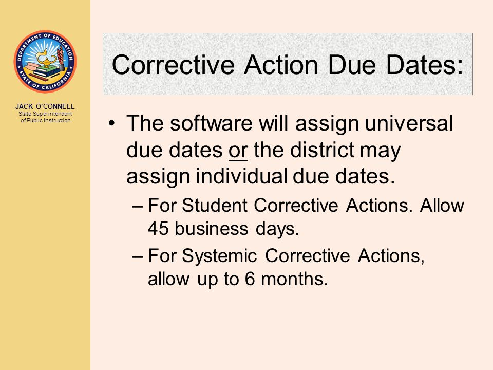 Corrective Action Due Dates: The software will assign universal due dates or the district may assign individual due dates.