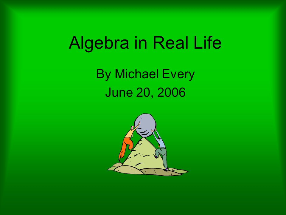 Algebra in Real Life By Michael Every June 20, 2006