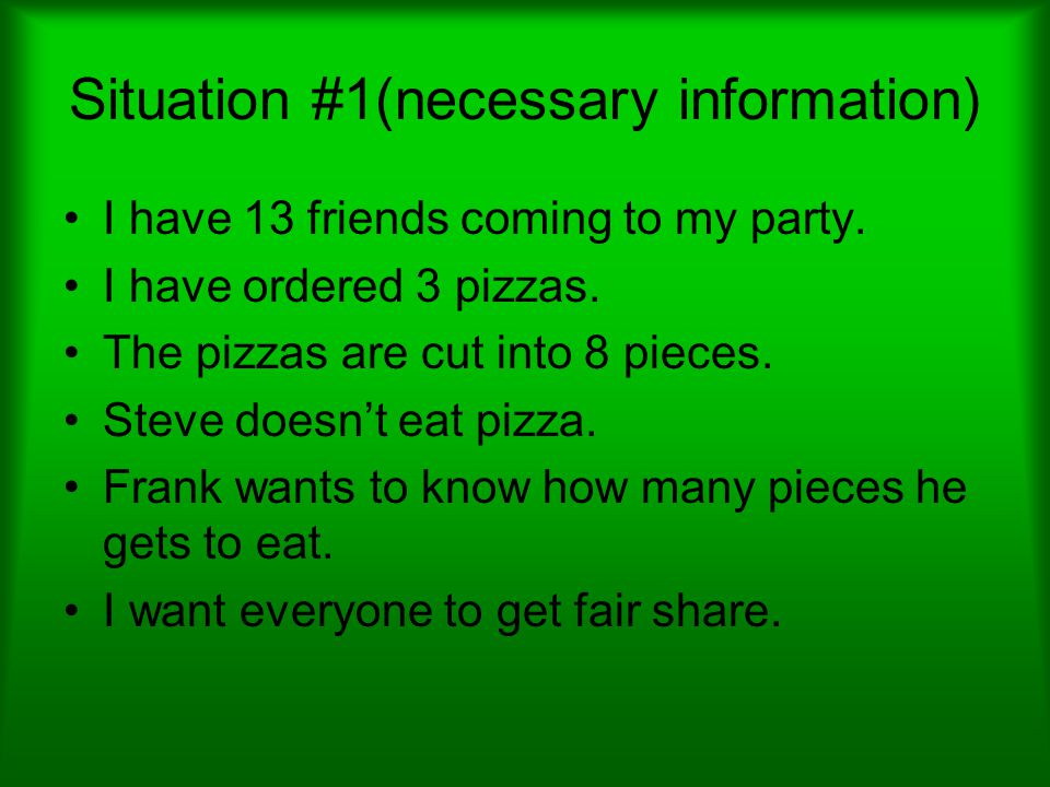 Situation #1(necessary information) I have 13 friends coming to my party.