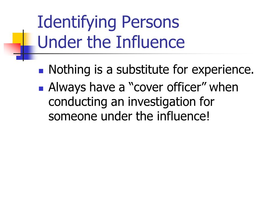 Identifying Persons Under the Influence Nothing is a substitute for experience.