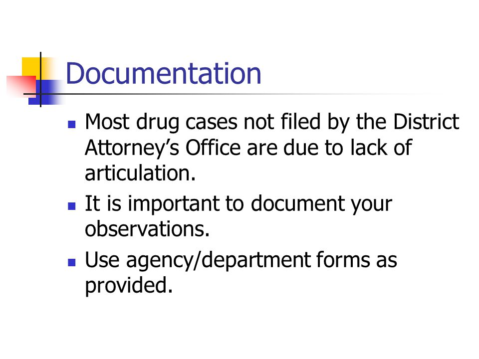 Documentation Most drug cases not filed by the District Attorney's Office are due to lack of articulation.