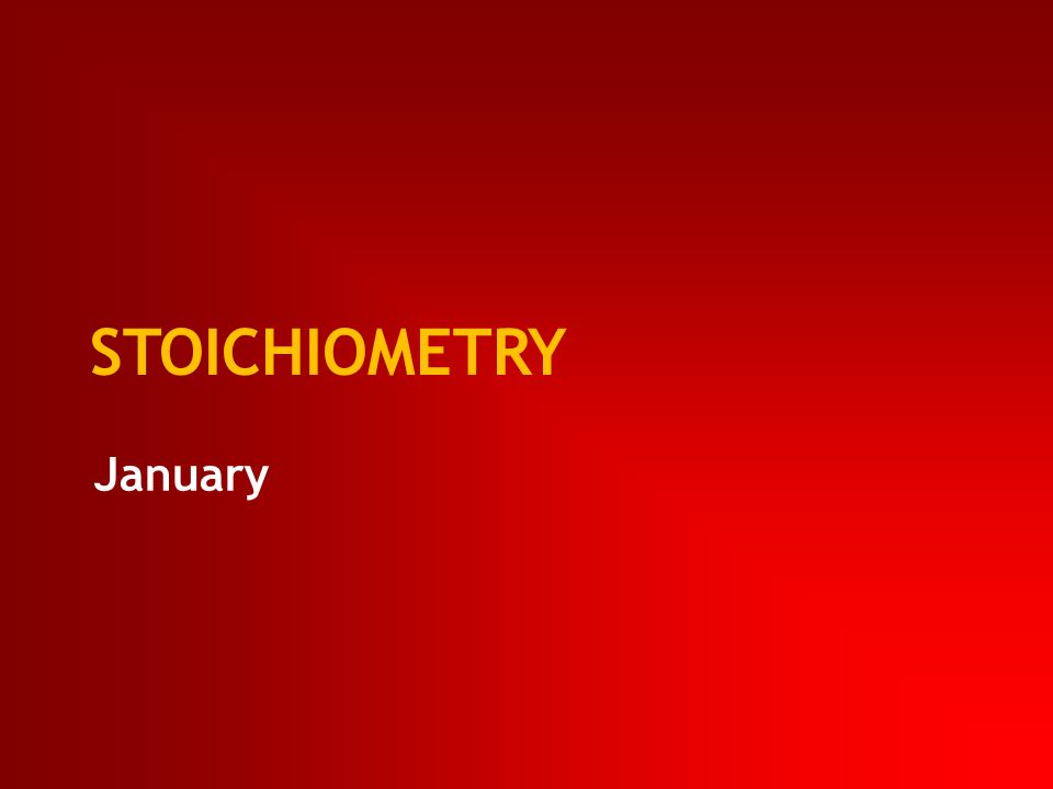 STOICHIOMETRY January