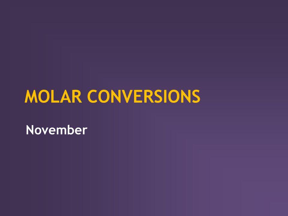 MOLAR CONVERSIONS November