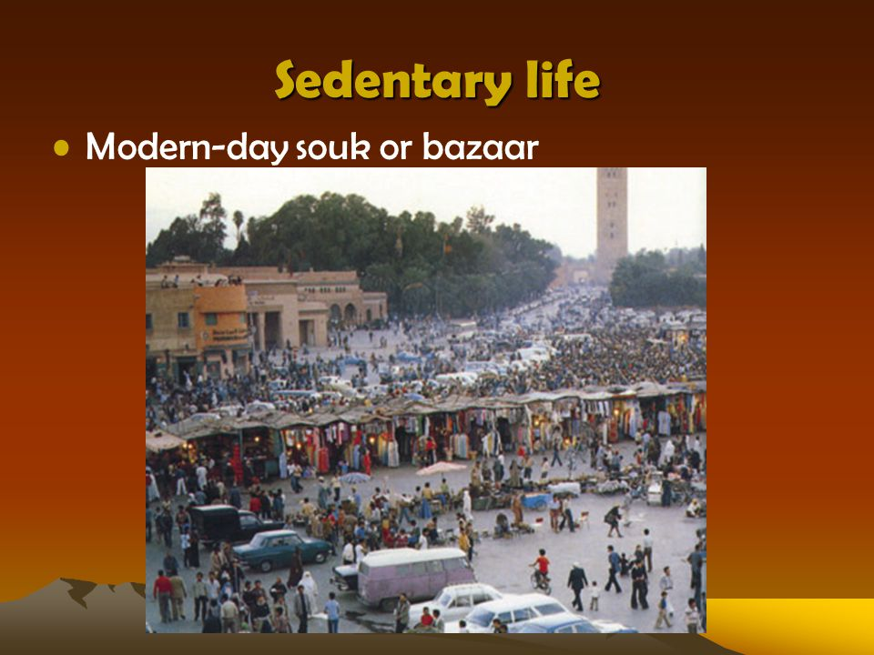 Sedentary life Modern-day souk or bazaar
