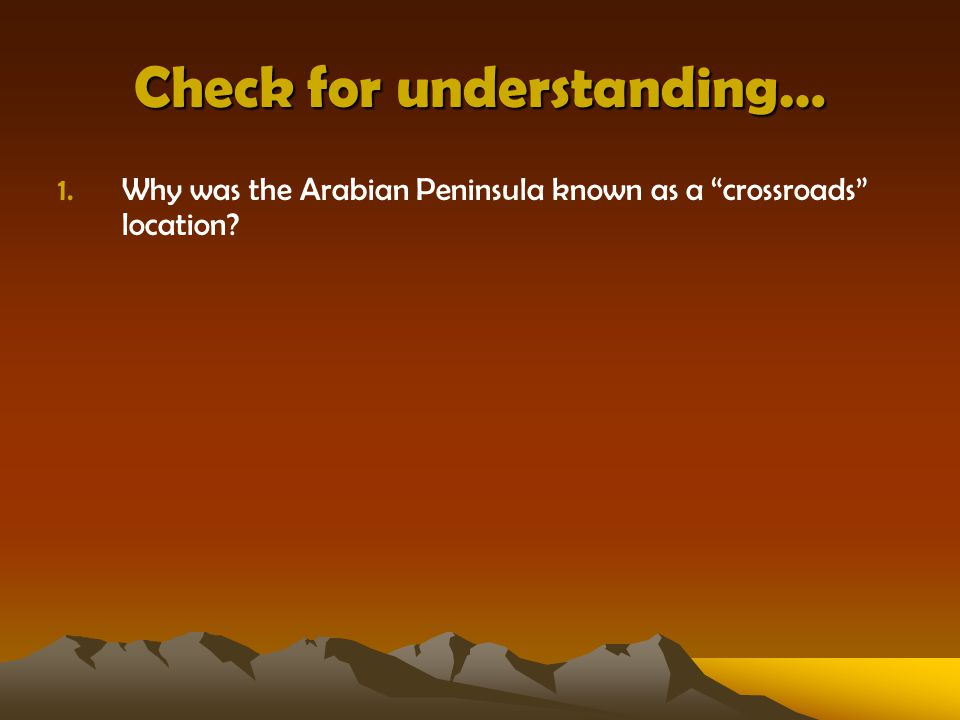 Check for understanding… 1.Why was the Arabian Peninsula known as a crossroads location?