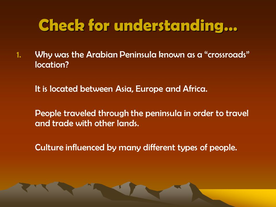 Check for understanding… 1.Why was the Arabian Peninsula known as a crossroads location.
