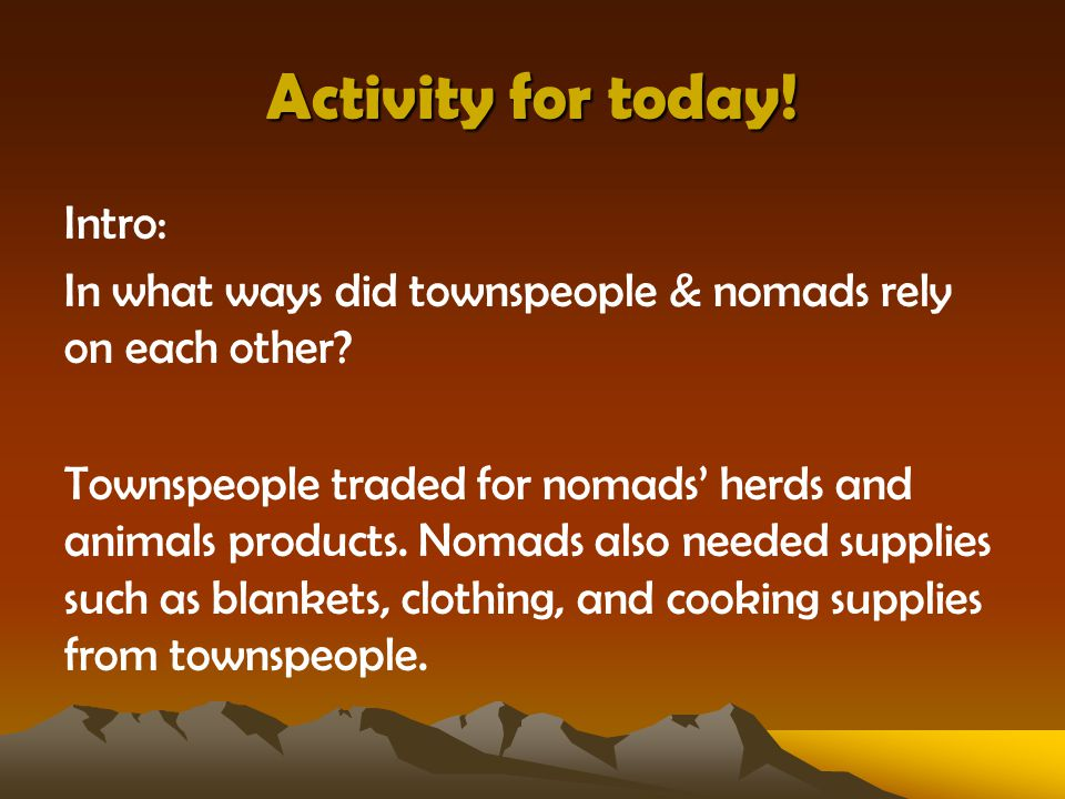 Activity for today.Intro: In what ways did townspeople & nomads rely on each other.