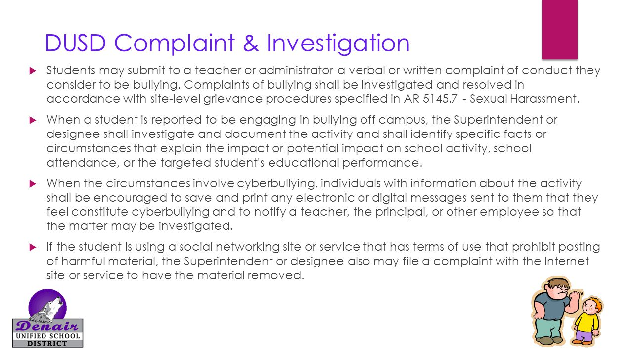 DUSD Complaint & Investigation  Students may submit to a teacher or administrator a verbal or written complaint of conduct they consider to be bullyi