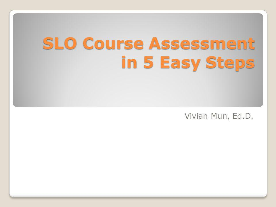 Step One - Know the Basics - Outcome, Student Activity and Evaluation Tool Step 1: ◦Look at the course's approved SLO addendum.