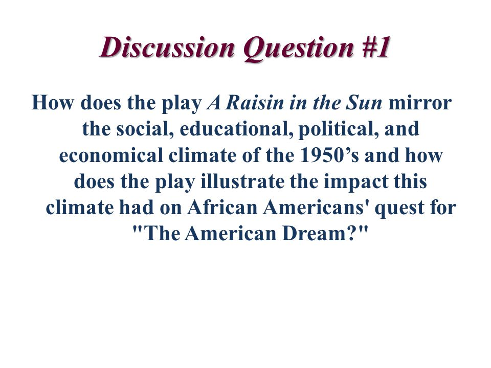Discussion Question #2 The movie director Spike Lee writes We all have to ask ourselves, have things gotten any better than when the play was written.