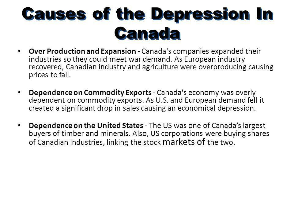 Causes of the Depression In Canada Over Production and Expansion - Canada's companies expanded their industries so they could meet war demand. As Euro