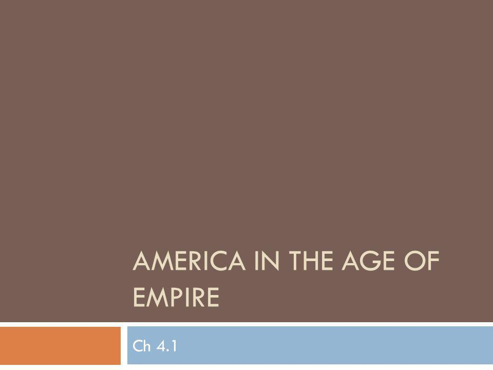 AMERICA IN THE AGE OF EMPIRE Ch 4.1