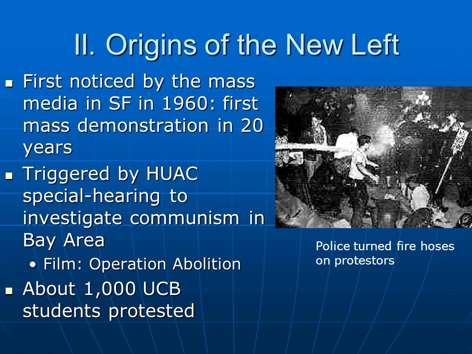 II. Origins of the New Left First noticed by the mass media in SF in 1960: first mass demonstration in 20 years First noticed by the mass media in SF
