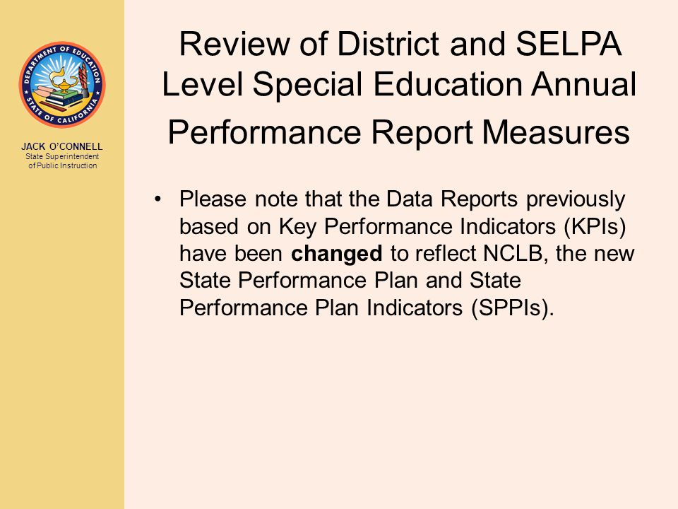 JACK O'CONNELL State Superintendent of Public Instruction Review of District and SELPA Level Special Education Annual Performance Report Measures Plea
