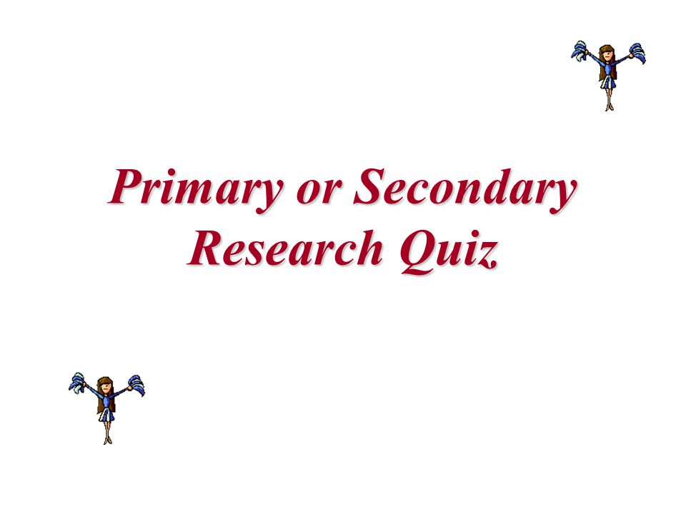 Directions: Determine whether the research material described is primary research or secondary research.