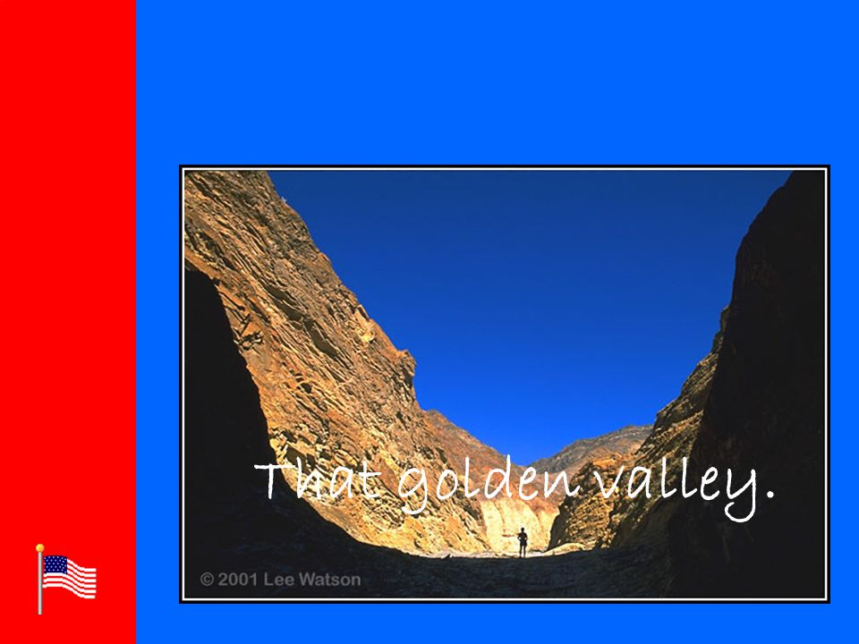 Click to edit Master title style Click to edit Master text styles –Second level Third level –Fourth level »Fifth level That golden valley.